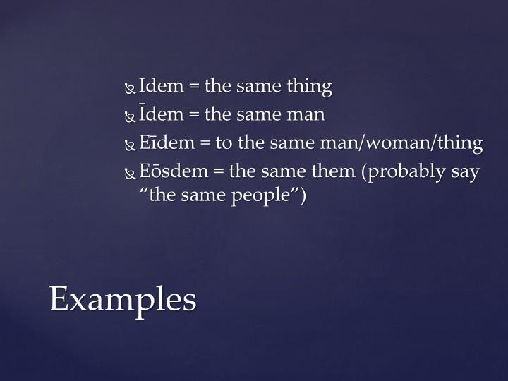 Idem = the same thing