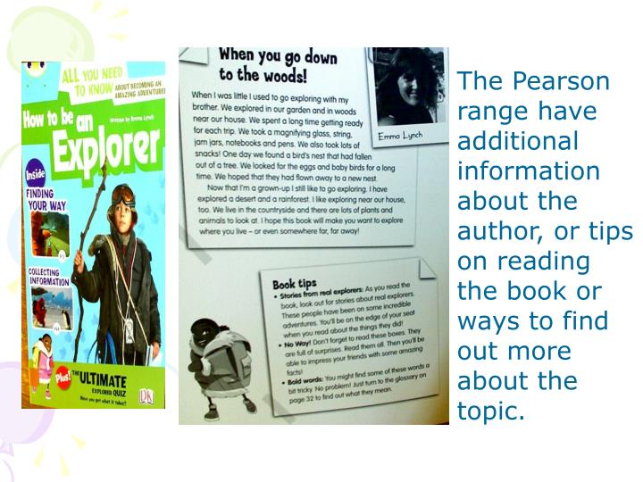 The Pearson range have additional information about the author, or tips on reading the book or ways to find out more about the topic.