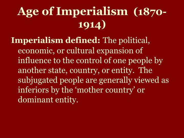 trace the path of american imperialism during the period from about 1870 to 1914 through political m American political is linked with a process called imperialism imperialism between 1870 and century world economy: major changes & their impact.