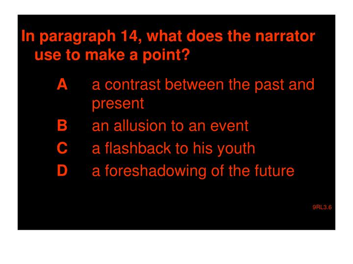 In paragraph 14, what does the narrator use to make a point?