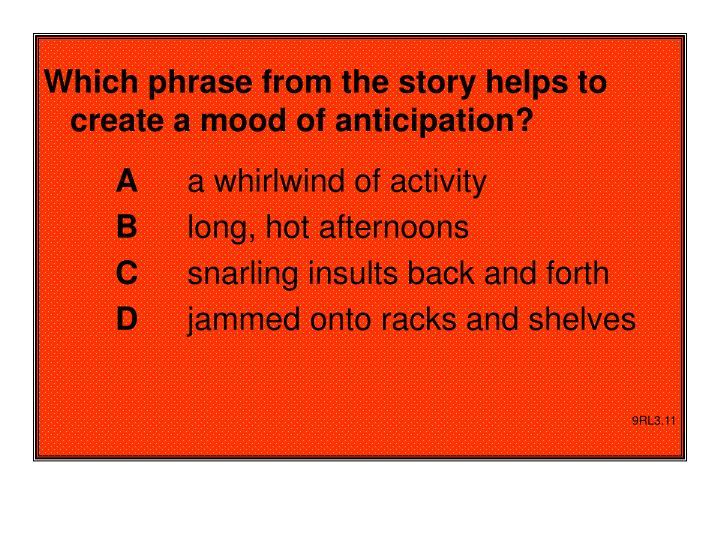 Which phrase from the story helps to create a mood of anticipation?
