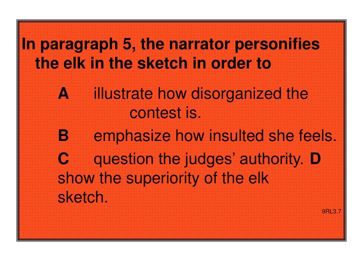 In paragraph 5, the narrator personifies the elk in the sketch in order to