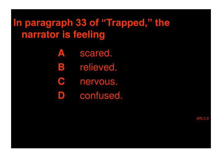 """In paragraph 33 of """"Trapped,"""" the narrator is feeling"""