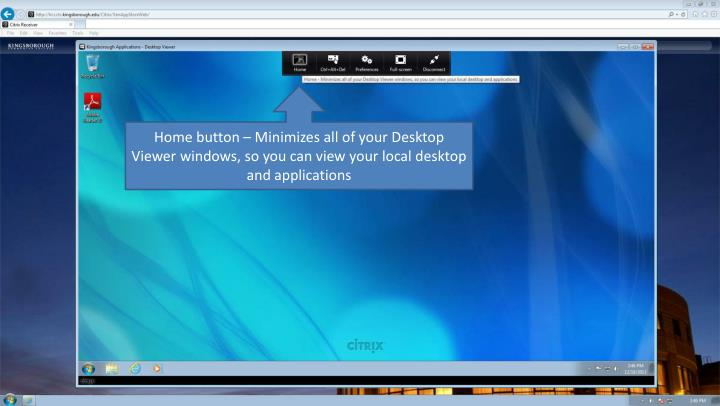 Home button – Minimizes all of your Desktop Viewer windows, so you can view your local desktop and applications
