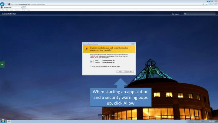 When starting an application and a security warning pops up, click Allow