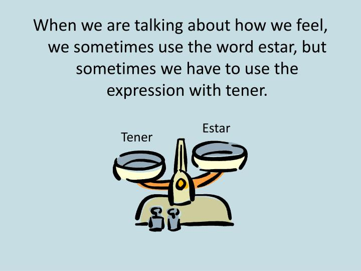 When we are talking about how we feel, we sometimes use the word