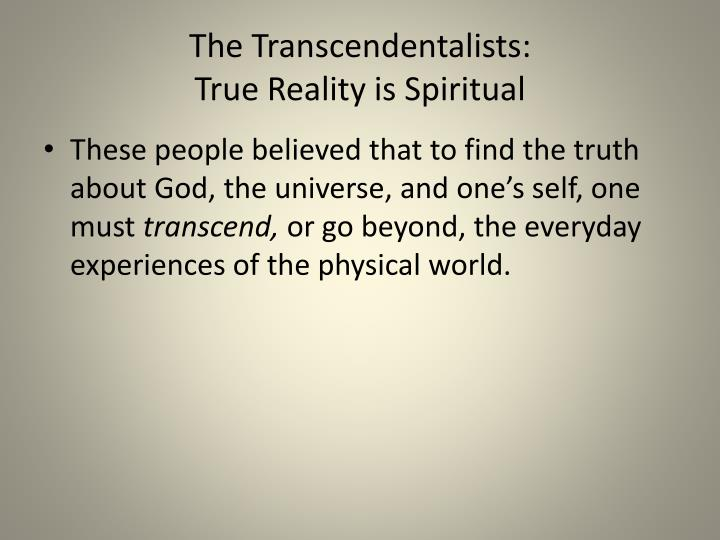 The transcendentalists true reality is spiritual