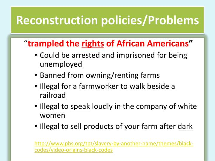 reconstruction policies The thirteenth, fourteenth and fifteenth amendment make up the reconstruction amendments, created to establish equality for black americans.
