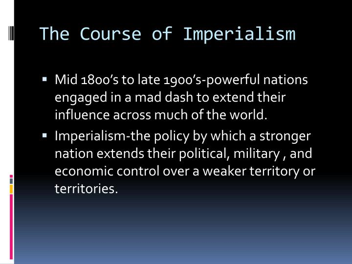 a description of imperialism as the practice by which powerful nations and people seek to extend and Imperialism is the practice by which powerful nations or peoples seek to extend and maintain control or influence over weaker nations (freeman 2) some people associate imperialism solely with the economic expansion of capitalist states, others reserve the term for european expansion after 1870.