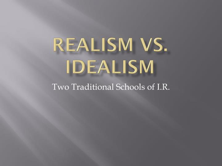 essays on idealism vs realism Read this essay on philosophy idealism come browse our large digital warehouse of free sample essays  they are idealism, realism,.