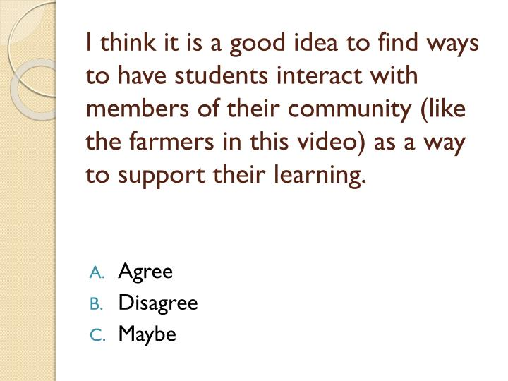 I think it is a good idea to find ways to have students interact with members of their community (li...