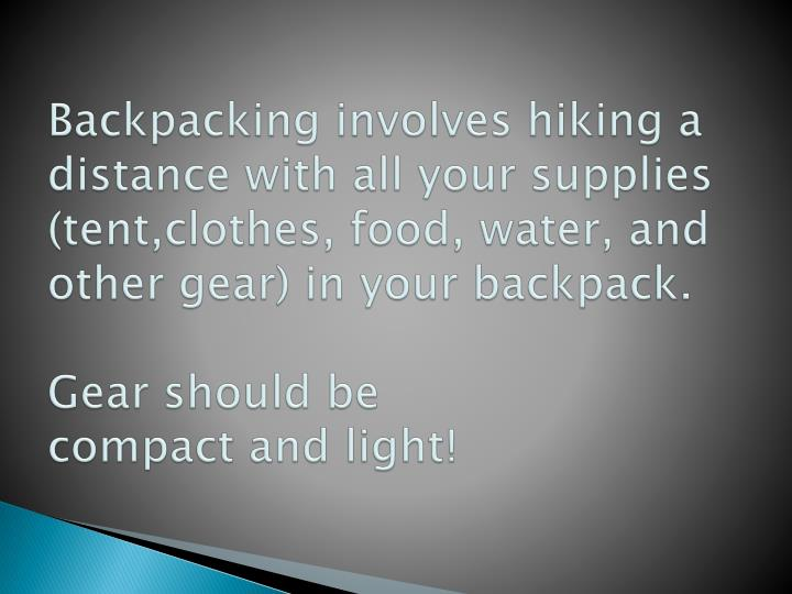 Backpacking involves hiking a distance with all your supplies (