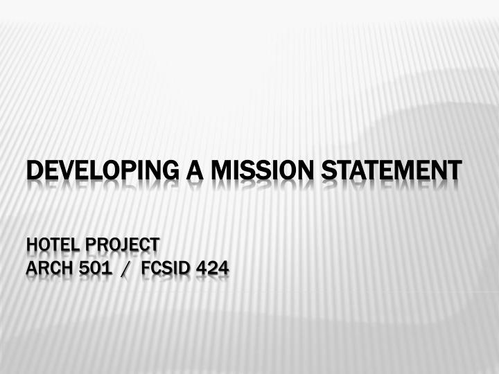 developing a mission statement hotel project arch 501 fcsid 424 n.