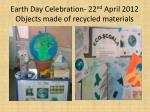 earth day celebration 22 nd april 2012 objects made of recycled materials