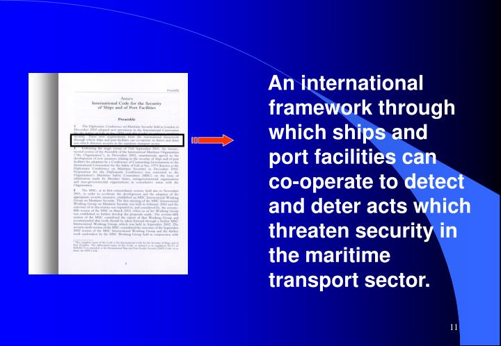 An international framework through which ships and port facilities can co-operate to detect and deter acts which threaten security in the