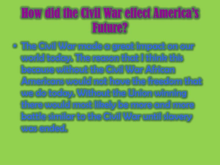 How did the Civil War effect America's Future?
