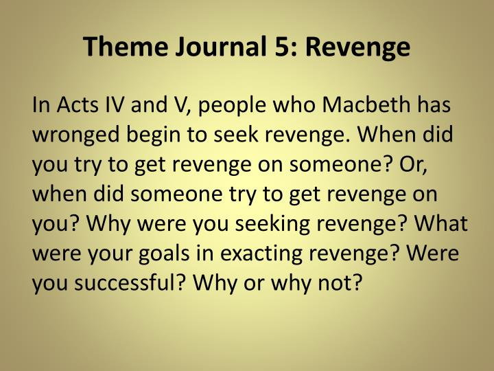 the theme of revenge in the Revenge revenge is the central theme of the revenger's tragedy, as the title of the play indicatesnearly all the characters are plotting revenge against one another (or against multiple people.