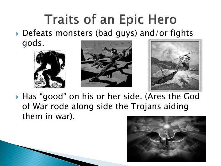 the qualities of an epic hero The epic of gilgamesh and the odyssey are two very amazing epic poems in  which the main characters that are faced with unbelievable.