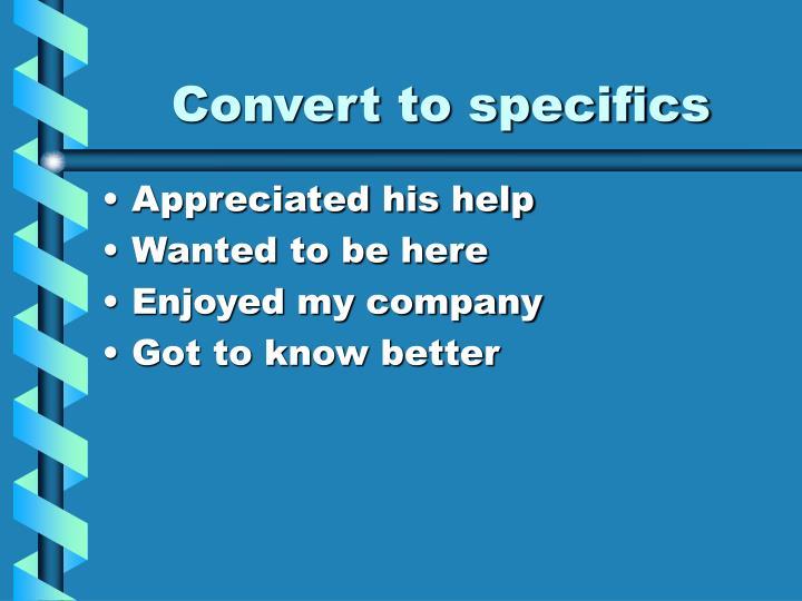 Convert to specifics