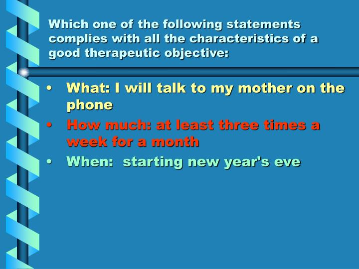 Which one of the following statements complies with all the characteristics of a good therapeutic objective: