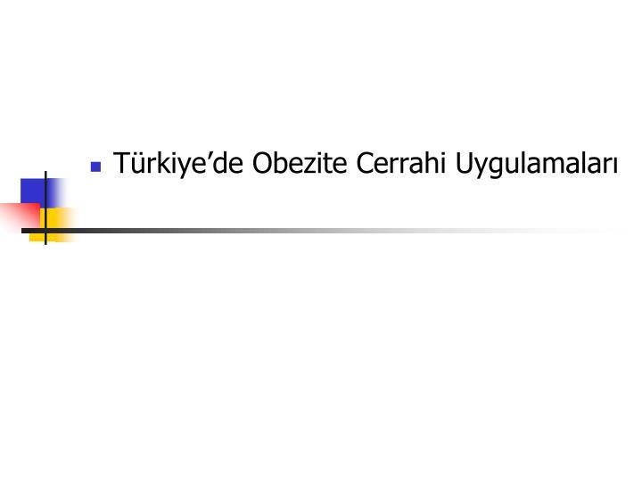 Türkiye'de Obezite Cerrahi Uygulamaları