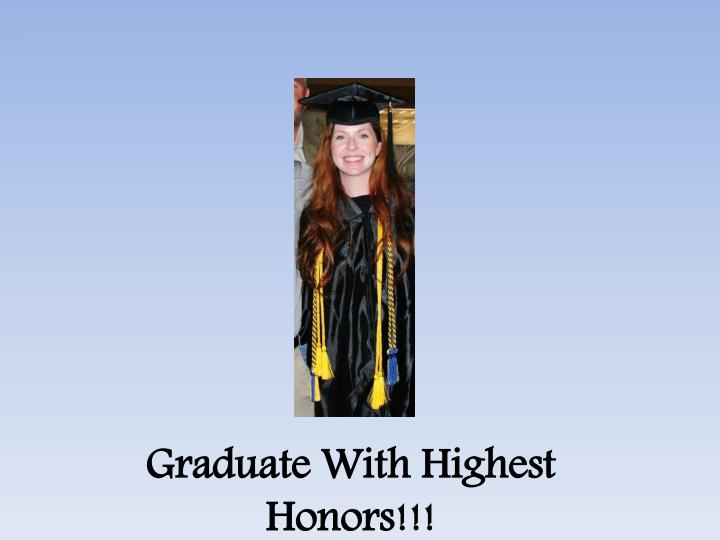 Graduate With Highest Honors!!!