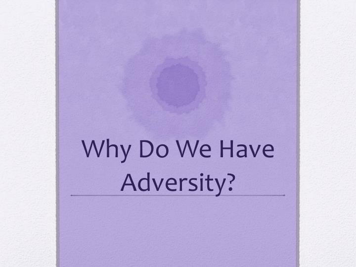 why do w e h ave adversity n.