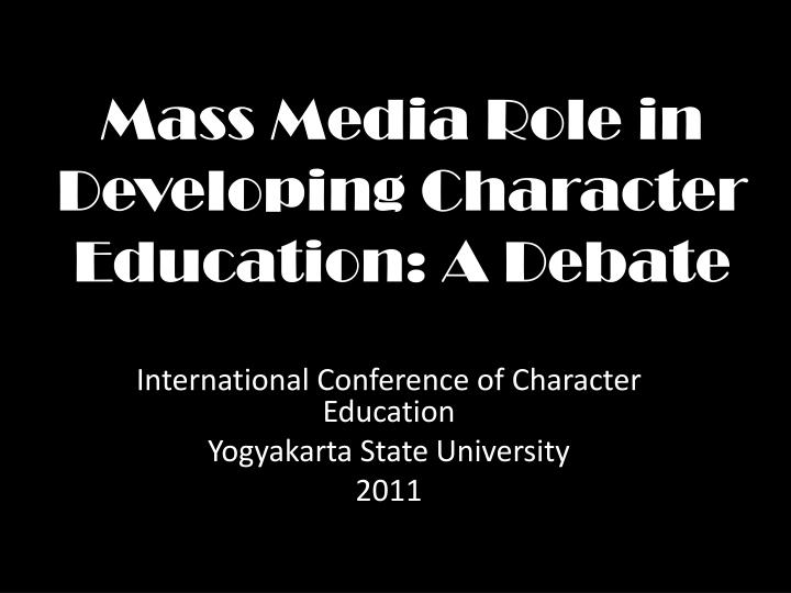 mass media role in developing character education a debate n.