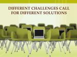 different challenges call for different solutions