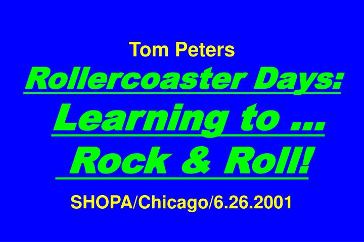 tom peters rollercoaster days learning to rock roll shopa chicago 6 26 2001 n.