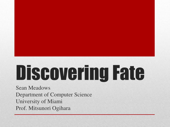 Discovering fate
