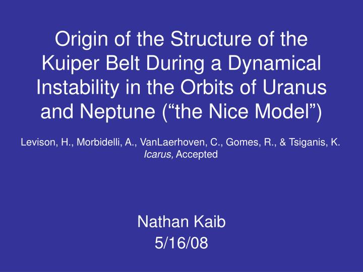 Origin of the Structure of the Kuiper Belt During a Dynamical Instability in the Orbits of Uranus an...
