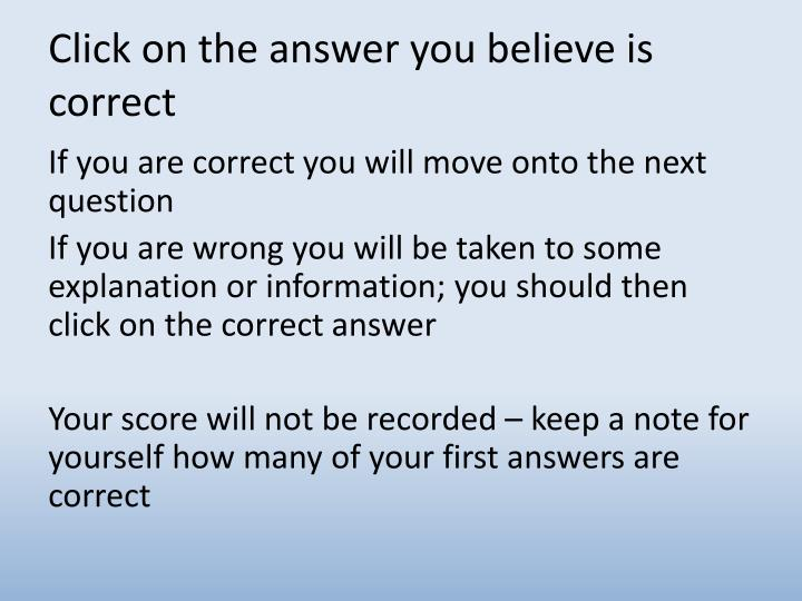 Click on the answer you believe is correct
