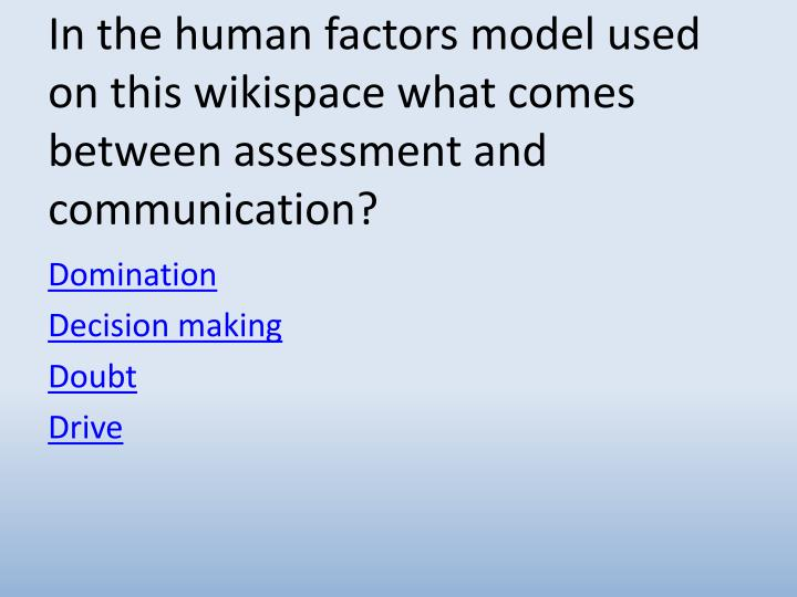 In the human factors model used on this wikispace what comes between assessment and communication?