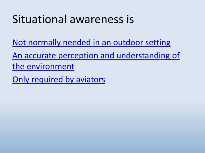 Situational awareness is