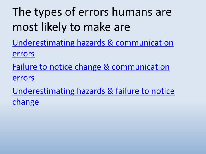 The types of errors humans are most likely to make are