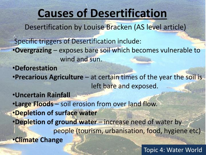 causes of desertification Desertification effects, causes, and examples list desertification is a process of land-degradation by which a region becomes progressively drier and drier.