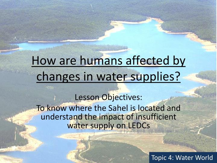 how are humans affected by changes in water supplies n.