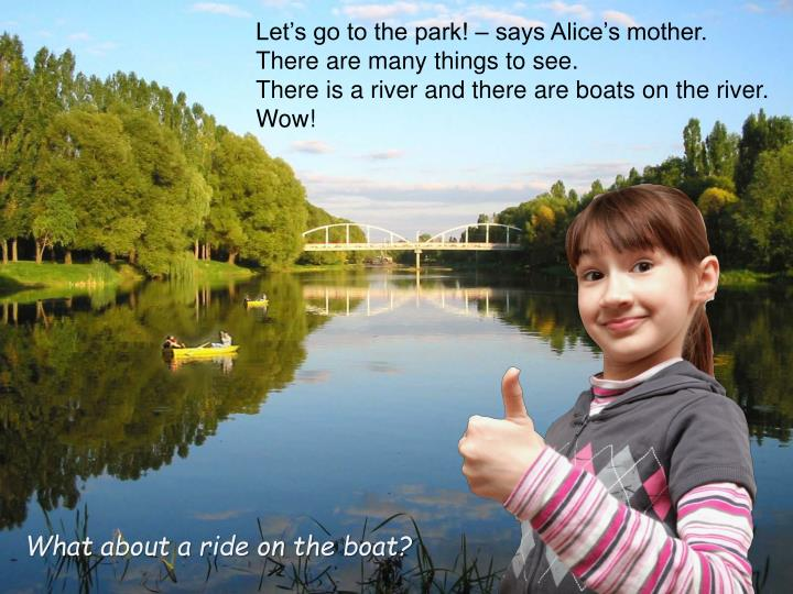 Let's go to the park! – says Alice's mother.