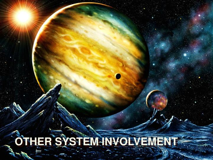 OTHER SYSTEM INVOLVEMENT