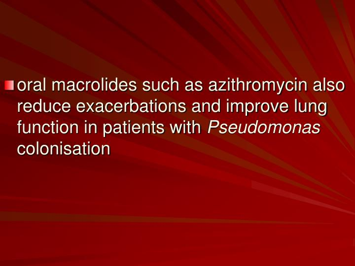 oral macrolides such as azithromycin also reduce exacerbations and improve lung function in patients with