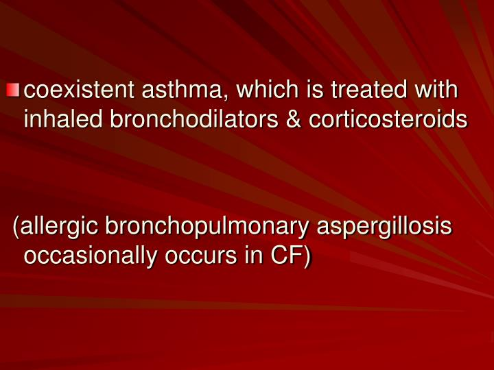coexistent asthma, which is treated with inhaled bronchodilators & corticosteroids
