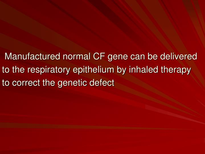 Manufactured normal CF gene can be delivered