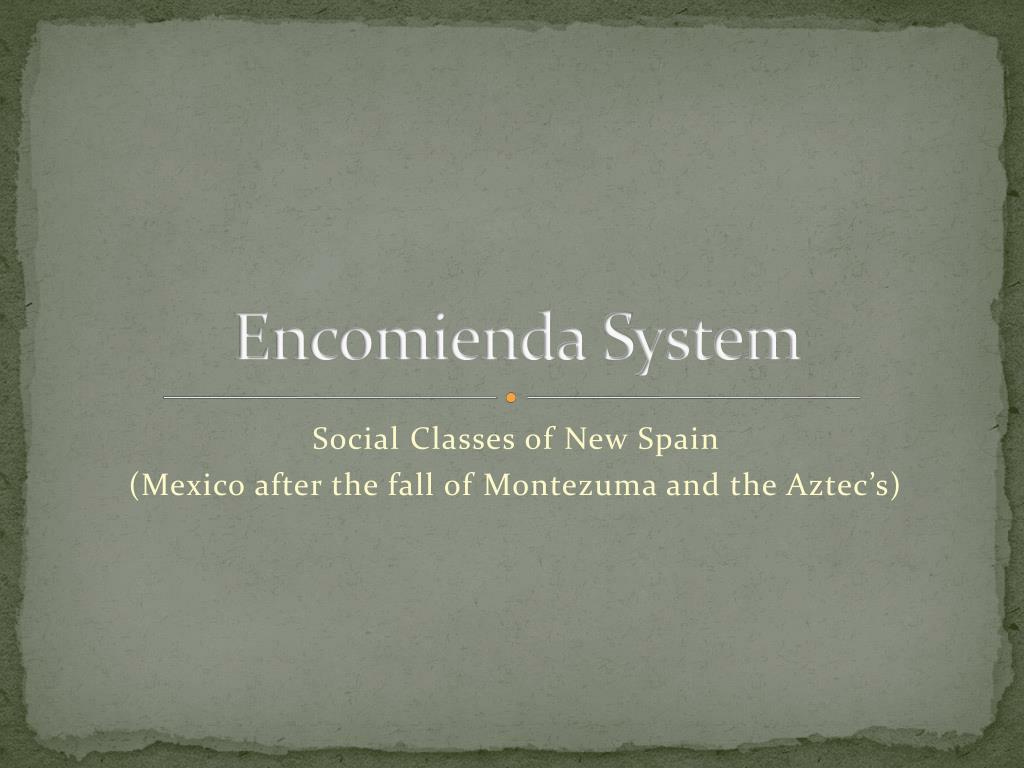 ppt encomienda system powerpoint presentation id 2760849
