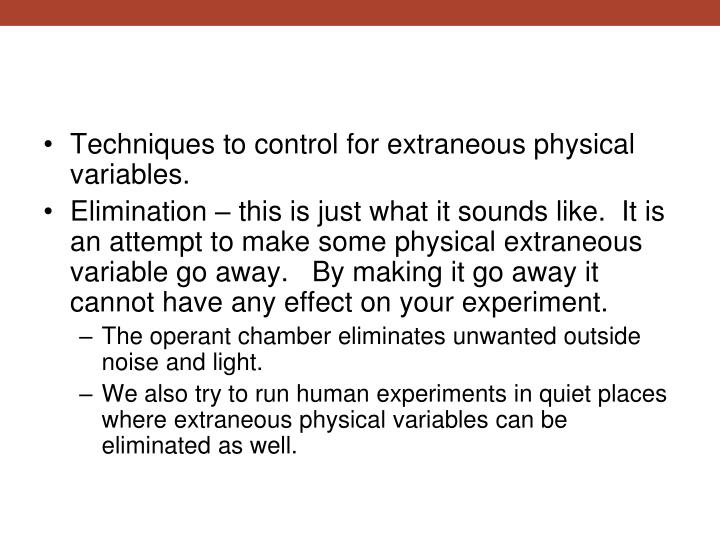 Techniques to control for extraneous physical variables.