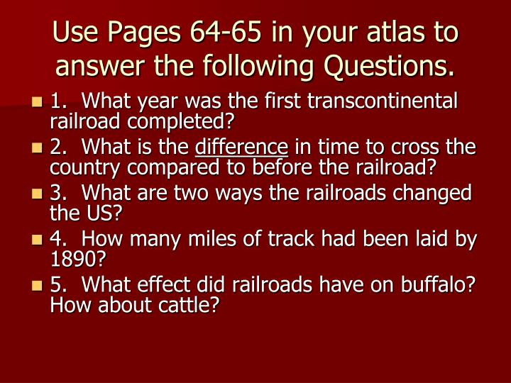 Use Pages 64-65 in your atlas to answer the following Questions.