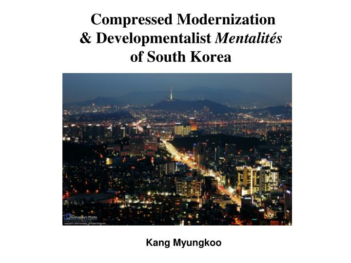compressed modernization developmentalist mentalit s of south korea n.