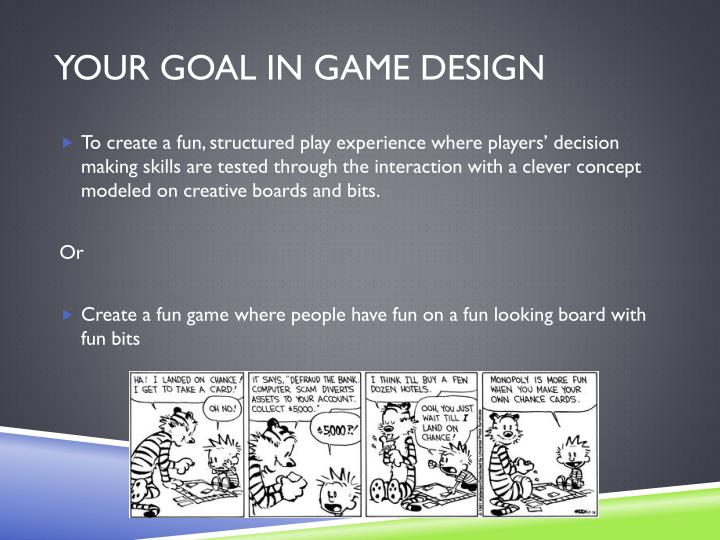 Your goal in game design