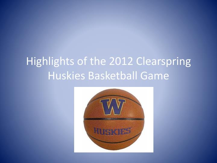 Highlights of the 2012 clearspring huskies basketball game