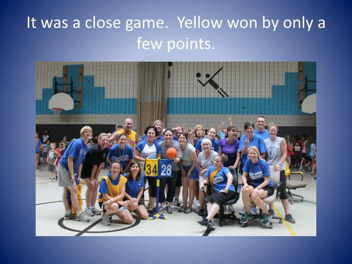 It was a close game.  Yellow won by only a few points.